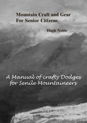 Mountain Craft and Gear for Senior Citizens: A Manual of Crafty Dodges for Senile Mountaineers (Paperback)