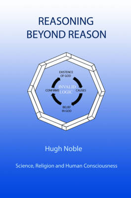 Reasoning Beyond Reason: Science, Religion and Human Consciousness (Paperback)