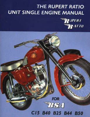 The Rupert Ratio Unit Single Engine Manual for BSA C15, B40, B25, B44, B50 (Paperback)