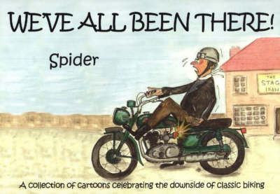 We've All Been There: A Collection of Cartoons Celebrating the Downside of Classic Biking (Paperback)