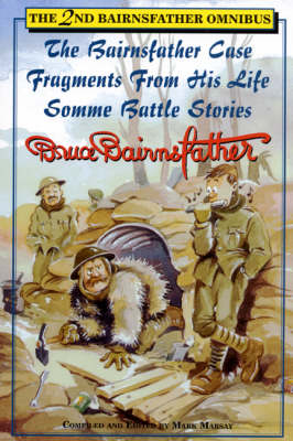 The 2nd Bairnsfather Omnibus: The Bairnsfather Case / Fragments from His Life / Somme Battle Stories (Paperback)