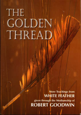 Golden Thread: More Teachings from White Feather (Paperback)