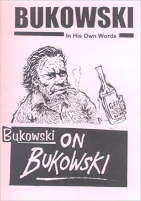 Bukowski on Bukowski: Bukowski in His Own Words (Paperback)