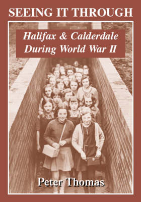 Seeing it Through: Halifax and Calderdale During World War II (Paperback)