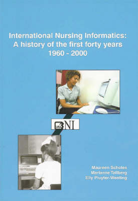International Nursing Informatics: A History of the First Forty Years, 1960-2000 (Paperback)