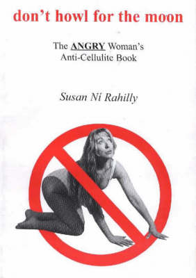 Don't Howl for the Moon: The Angry Woman's Anti-cellulite Book (Paperback)