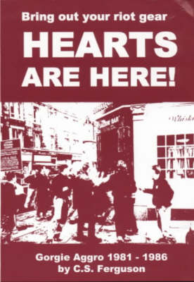 Bring Out Your Riot Gear - Hearts are Here!: Gorgie Aggro, 1981-86 (Paperback)