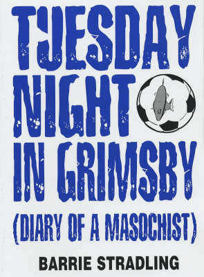 Tuesday Night in Grimsby: Diary of a Millwall Masochist (Paperback)