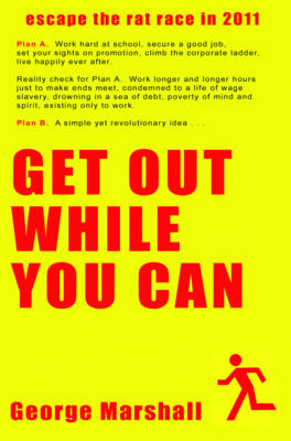 Get Out While You Can: Escape The Rat Race (Paperback)