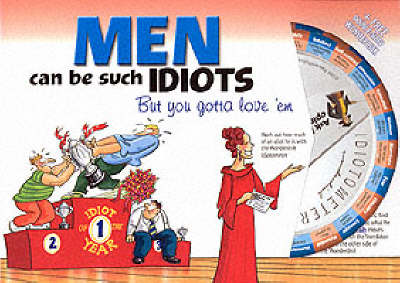 Men Can be Such Idiots: But You Gotta Love 'em (Paperback)