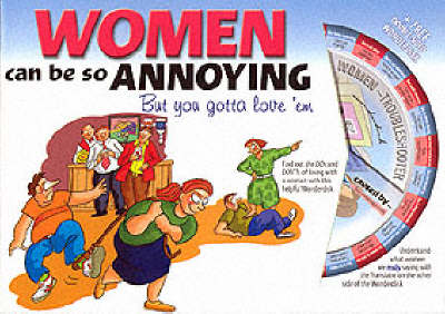 Women Can be So Annoying: But You Gotta Love 'em (Paperback)