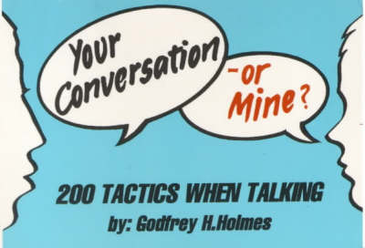 Your Conversation or Mine: 200 Tactics When Talking (Paperback)