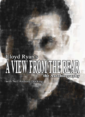 A View from the Rear: Lloyd Ryan the Autobiography (Paperback)