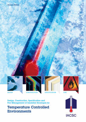 Design, Construction, Specification and Fire Management of Insulated Envelopes for Temperature Controlled Environments: Guidelines for the Design, Construction, Specification and Fire Management of Insulated Envelopes for Temperature Controlled Environments (Spiral bound)