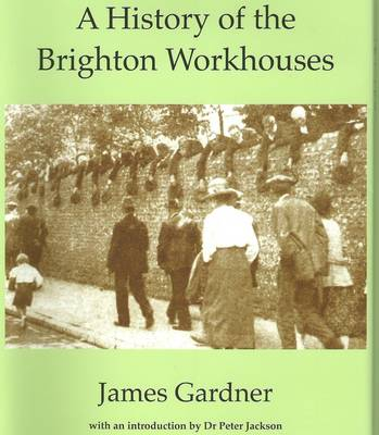 A History of the Brighton Workhouses (Hardback)