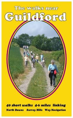 The Walks Near Guildford: 40 Short Walks 4-6 Miles, Linking North Downs Surrey Hills Wey Navigation - The walks near... (Paperback)