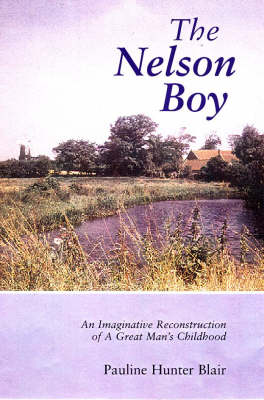 The Nelson Boy: An Imaginative Reconstruction of a Great Man's Childhood (Hardback)