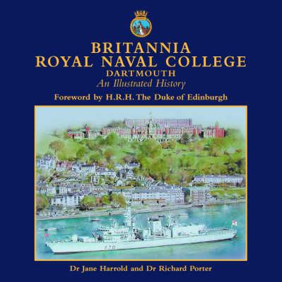 Britannia Royal Naval College, Dartmouth: An Illustrated History (Hardback)