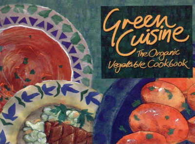 Green Cuisine: The Organic Vegetable Cookbook (Spiral bound)