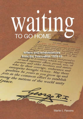 Waiting to Go Home: Letters and Reminiscences from the Evacuation 1939-1945 (Paperback)