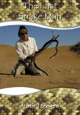 The Last Snake Man - eXtreme Wildlife S (Hardback)