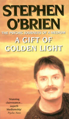 A Gift of Golden Light: The Psychic Journeys of a Medium (Paperback)