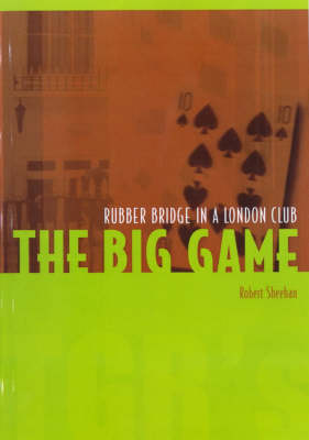 The Big Game: Rubber Bridge in a London Club (Paperback)