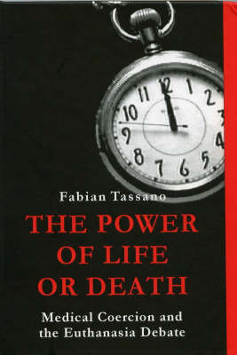 The Power of Life or Death: Medical Coercion and the Euthanasia Debate (Hardback)