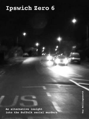 Ipswich Zero 6: Alternative Insight into Suffolk Murders (Spiral bound)