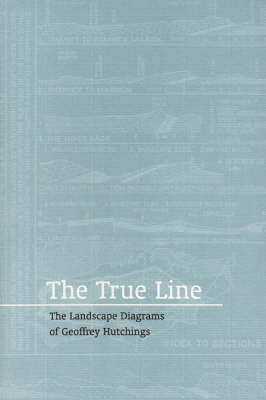 The True Line: The Landscape Diagrams of Geoffrey Hutchings (Paperback)