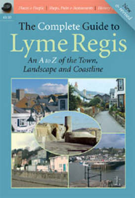 The Complete Guide to Lyme Regis: An A to Z of the Town, Landscape and Coastline (Paperback)