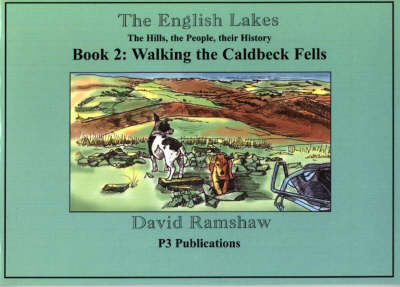 The English Lakes: Caldbeck Fells Bk. 2: The Hills, the People, Their History - An Illustrated Walking Guide, Complete with Local History (Paperback)
