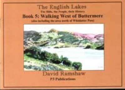 The English Lakes: Walking West of Buttermere (also Including the Area North of Whicatter Pass) Bk. 5: The Hills,the People,Their History (Paperback)