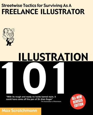 Illustration 101: Streetwise Tactics for Surviving as a Freelance Illustrator (Paperback)