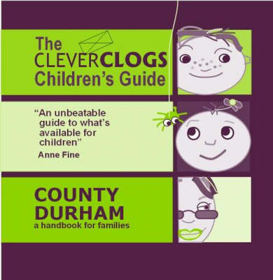 The Clever Clogs Children's Guide: County Durham: A Handbook for Families (Paperback)