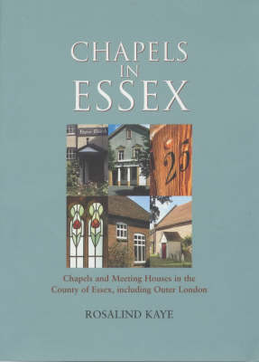 Chapels in Essex: Chapels and Houses in the County of Essex Including Outer London (Paperback)