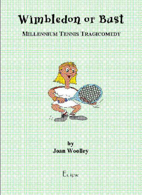 Wimbledon or Bust: Millennium Tennis Tragicomedy in Two Acts - Eclipse Tennis Plays v. 1 (Paperback)