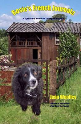 Rosie's French Journals: v. 2: A Spaniel's View of Living in Rural France - Spaniel's View of (Paperback)