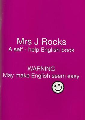 Mrs J Rocks: A Self-help English Book: Warning May Make English Seem Easy (Paperback)