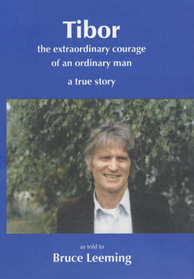 Tibor: The Extraordinary Courage of an Ordinary Man a True Story (Paperback)
