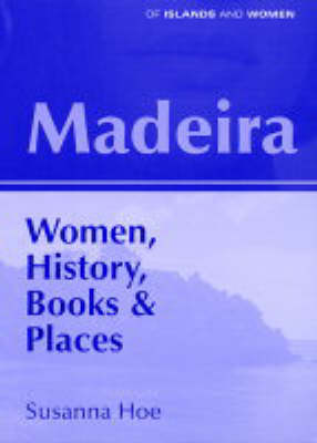Madeira: Women, History, Books and Places - Of Islands & Women S. Livret 1 (Paperback)
