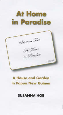 At Home in Paradise: A House and Garden in Papua New Guinea (Paperback)