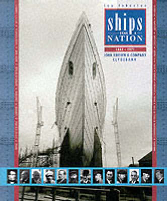 Ships for a Nation: The History of John Brown & Co.Ltd., Clydebank (Paperback)
