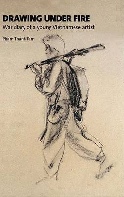Drawing Under Fire: War Diary of a Young Vietnamese Artist (Hardback)