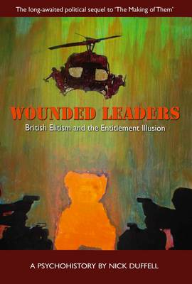 Wounded Leaders: British Elitism and the Entitlement Illusion - A Psychohistory (Paperback)