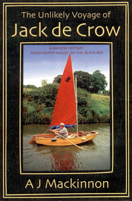 The Unlikely Voyage of Jack de Crow: A Mirror Odyssey from North Wales to the Black Sea (Paperback)