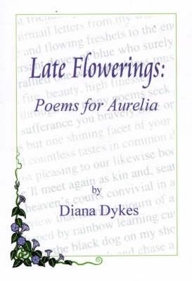 Late Flowerings: Poems for Aurelia (Paperback)