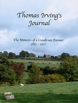 Thomas Irving's Journal: The Memoirs of a Cumbrian Farmer 1851-1917 (Paperback)