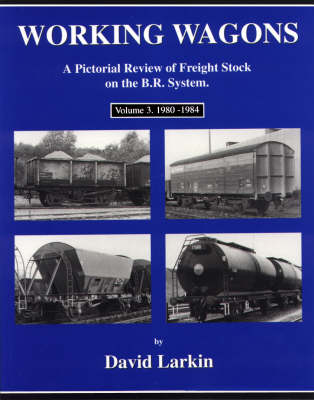 Working Wagons: 1980-1984 v. 3: A Pictorial Review of Freight Stock on the B.R.System (Paperback)
