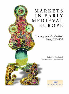 Markets in Early Medieval Europe: Trading and Productive Sites, 650-850 (Hardback)